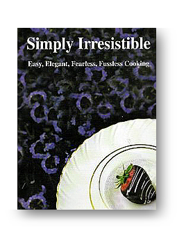 Simply Irresistible: Easy, Elegant, Fearless, Fussless Cooking